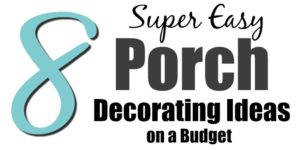 8 Super Easy Porch Decorating Ideas on a Budget
