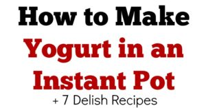 How to Make Yogurt in a Instant Pot – 7 Recipes You Want Now