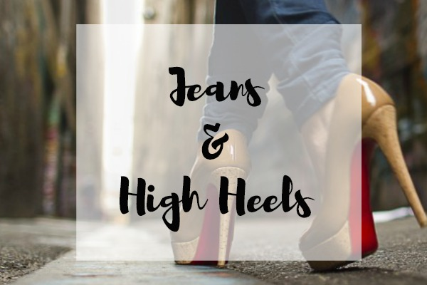 Jeans & High Heels