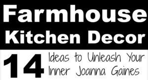 Farmhouse Kitchen Decor | 14 Ideas to Unleash Your Inner Joanna Gaines