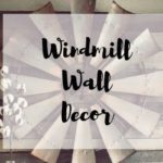 Windmill Wall Decor | 23+ Rustic Farmhouse Styles to Copy