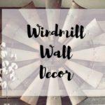 Windmill Wall Decor | 23+ Rustic Farmhouse Styles to Copy