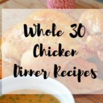 16 Delicious Whole 30 Chicken Dinner Recipes Your Family Will Love