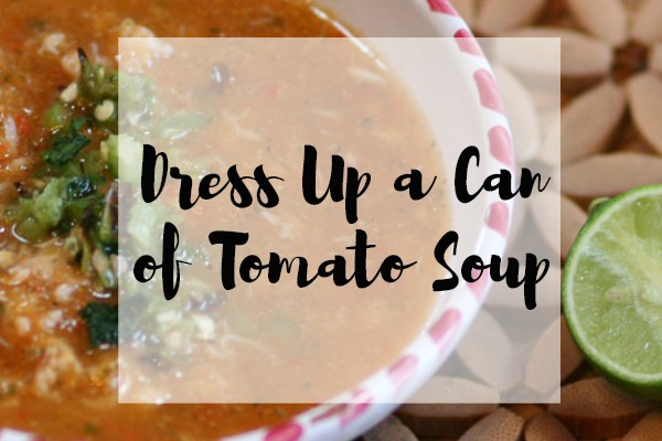 Dress Up a Can of Tomato Soup