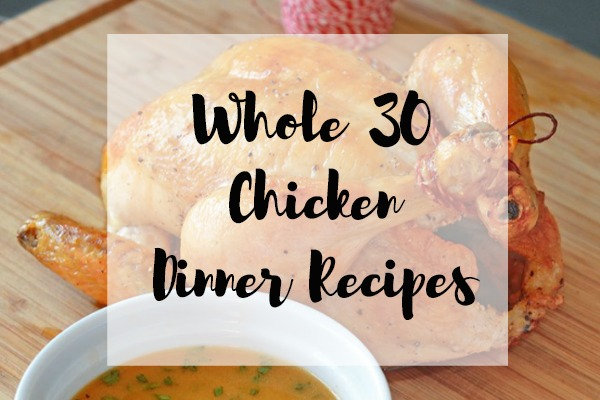 Whole 30 Chicken Dinner Recipes