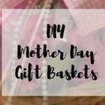 5 Inspired DIY Mother Day Gift Baskets Tutorials